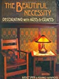 Smith, Bruce: The Beautiful Necessity: Decorating With Arts and Crafts