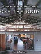 Off the Grid: Modern Homes, Alternative…
