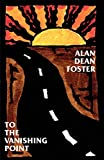 Foster, Alan Dean: To the Vanishing Point
