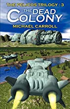 The Dead Colony (Pelicos Trilogy) by Michael…