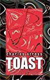 Stross, Charles: Toast