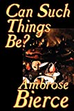 Bierce, Ambrose G.: Can Such Things Be?