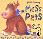 Mess Pets by Jill McElmurry