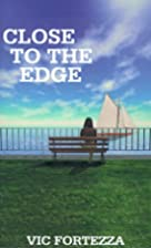 Close to the edge by Vic Fortezza