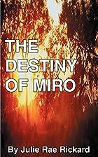 The Destiny of Miro by Julie Rae Rickard