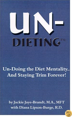 Un-Dieting: Un-Doing the Diet Mentality? And Staying Fit Forever!