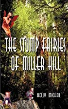 The Stump Fairies of Miller Hill by Kelly…