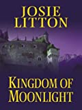 Litton, Josie: Kingdom of Moonlight