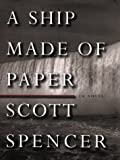 Scott Spencer: A Ship Made of Paper