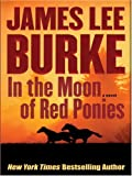 Burke, James Lee: In the Moon of the Red Ponies