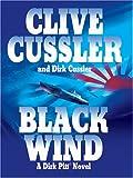 Clive Cussler: Black Wind: A Dirk Pitt Novel