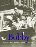 Bobby: The Life and Times of Bobby Jones by…