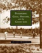 Pinehurst: Golf, History, and the Good Life…