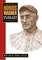 Honus Wagner: On His Life & Baseball by…