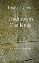 Tradition as Challenge: Essays and Speeches…
