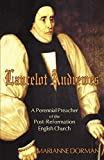 Dorman, Marianne: Lancelot Andrewes: A Perennial Preacher Of The Post-reformation English Church