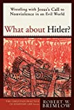 Brimlow, Robert W.: What About Hitler?: Wrestling With Jesus&#39;s Call to Nonviolence in an Evil World