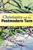 PENNER, MYRON: Christianity And The Postmodern Turn: Six Views