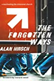 Hirsch, Alan: The Forgotten Ways: Reactivating the Missional Church