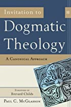 Invitation to Dogmatic Theology: A Canonical…