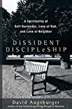 Augsburge, David W.: Dissident Discipleship: A Spirituality of Self-surrender, Love of God, And Love of Neighbor