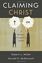 Claiming Christ: A Mormon-Evangelical Debate…