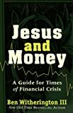 Witherington, Ben III: Jesus and Money: A Guide for Times of Financial Crisis