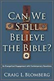 Blomberg, Craig: Can We Still Believe the Bible?: An Evangelical Engagement with Contemporary Questions