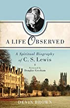 A Life Observed: A Spiritual Biography of C.…