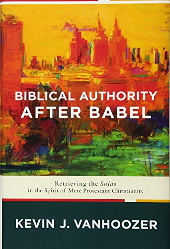 biblical-authority-after-babel-retrieving-the-solas-in-the-spirit-of-mere-protestant-christianity