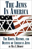 Dimont, Max I.: The Jews in America: The Roots, History, and Destiny of American Jews