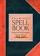 The Teen Spell Book: Magick for Young…