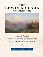 The Lewis & Clark Cookbook: Historic Recipes…