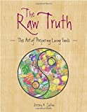 Safron, Jeremy: Raw Truth: The Art of Preparing Living Foods