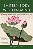 Anodea Judith: Eastern Body, Western Mind: Psychology and the Chakra System As a Path to the Self