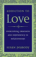 Addiction to Love: Overcoming Obsession and…