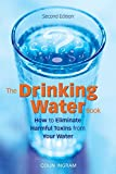 Ingram, Colin: The Drinking Water Book: How to Eliminate the Most Harmful Toxins from Your Water