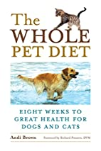 Whole Pet Diet: Eight Weeks to Great Health…
