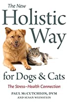 The New Holistic Way for Dogs and Cats: The…