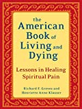 Groves, Richard F.: The American Book of Living and Dying: Lessons in Healing Spiritual Pain