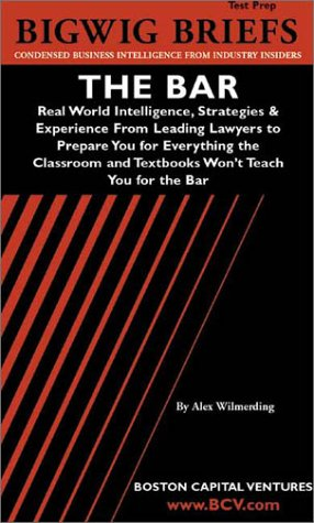 the-bar-real-world-intelligence-strategies-experience-from-leading-lawyers-to-prepare-you-for-everything-the-classroom-and-textbooks-wont-teach-you-for-the-bar-bigwig-briefs-test-prep-series