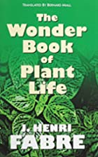 The Wonder Book of Plant Life by J.H. Fabre
