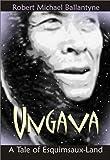 Ballantyne, Robert M.: Ungava, A Tale of Esquimaux-Land