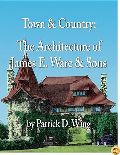 Town & Country: The Architecture of James E. Ware & Sons