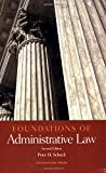 Schuck, Peter H.: Foundations of Administrative Law (Foundations of Law)