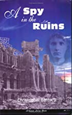 A Spy in the Ruins by Christopher Bernard