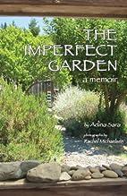The Imperfect Garden by Adina Sara