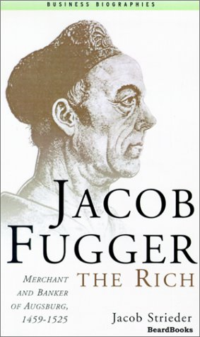 jacob-fugger-the-rich-merchant-and-banker-of-augsburg-1459-1525-business-biographies