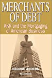 Anders, George: Merchants of Debt: Kkr and the Mortgaging of American Business