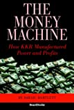 Bartlett, Sarah: The Money Machine: How Kkr Manufactured Power And Profits